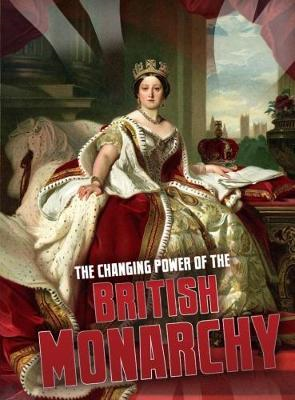 Changing Power of the British Monarchy (BOK)