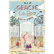 Gracie LaRoo Goes to School (BOK)