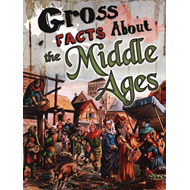 Gross Facts About the Middle Ages (BOK)