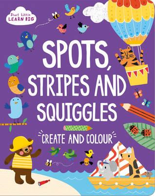 Start Little Learn Big Spots, Stripes and Squiggles (BOK)