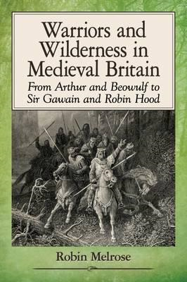 Warriors and Wilderness in Medieval Britain (BOK)