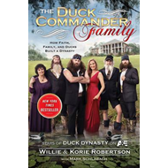 The Duck Commander Family: How Faith, Family, and Ducks Built a Dynasty (BOK)