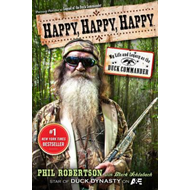 Happy, Happy, Happy: My Life and Legacy as the Duck Commander (BOK)