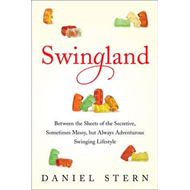 Swingland: Between the Sheets of the Secretive, Sometimes Messy, But Always Adventurous Swinging Lif (BOK)