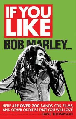If You Like Bob Marley Here are Over 200 Bands, CDs, Films, and Other Oddities That You Will Love (BOK)