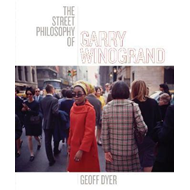 The Street Philosophy of Garry Winogrand (BOK)