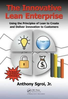 The Innovative Lean Enterprise: Using the Principles of Lean to Create and Deliver Innovation to Cus (BOK)