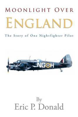 Moonlight Over England the Story of One Nightfighter Pilot (BOK)