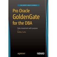 Pro Oracle GoldenGate for the DBA (BOK)