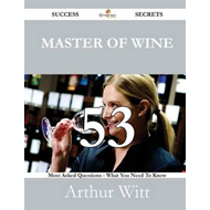 Master of Wine 53 Success Secrets - 53 Most Asked Questions (BOK)