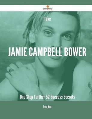 Take Jamie Campbell Bower One Step Further - 52 Success Secr (BOK)