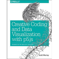 Creative Coding and Data Visualization with P5.JS (BOK)