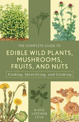 Complete Guide to Edible Wild Plants, Mushrooms, Fruits, and (BOK)