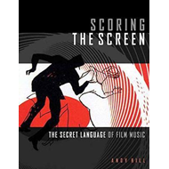 HILL SCORING THE SCREEN THE SECRET LANGUAGE OF FILM MUSIC BA (BOK)