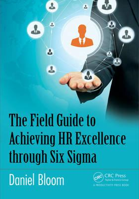 Field Guide to Achieving HR Excellence through Six Sigma (BOK)
