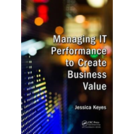 Managing IT Performance to Create Business Value (BOK)