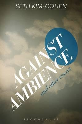 Against Ambience and Other Essays (BOK)