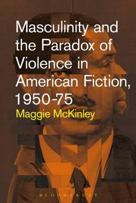 Masculinity and the Paradox of Violence in American Fiction, (BOK)