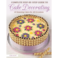 Complete Step-by-Step Guide to Cake Decorating (BOK)