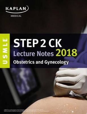 USMLE Step 2 Ck Lecture Notes 2018: Obstetrics/Gynecology (BOK)