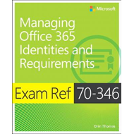Exam Ref 70-346 Managing Office 365 Identities and Requireme (BOK)