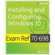 Exam Ref 70-698 Installing and Configuring Windows 10 (BOK)