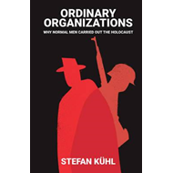 Ordinary Organisations - Why Normal Men Carried   Out the Ho (BOK)