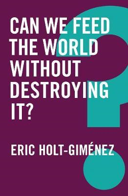 Can We Feed the World Without Destroying It? (BOK)