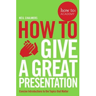 How to: Give a Great Presentation (BOK)