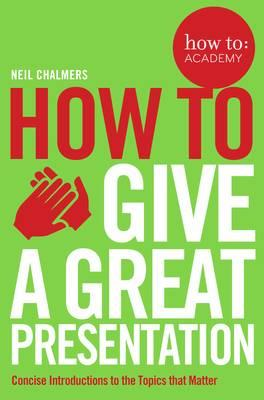 How To Give A Great Presentation (BOK)