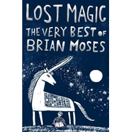 Lost Magic: The Very Best of Brian Moses (BOK)