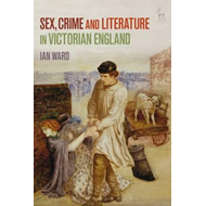 Sex, Crime and Literature in Victorian England (BOK)
