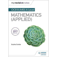 My Revision Notes: OCR B (MEI) A Level Mathematics (Applied) (BOK)