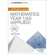 My Revision Notes: OCR (A) A Level Mathematics Year 1/AS (Ap (BOK)