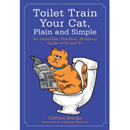 Toilet Train Your Cat, Plain and Simple (BOK)