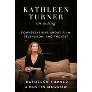 Kathleen Turner on Acting (BOK)