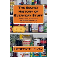 Secret History of Everyday Stuff (BOK)