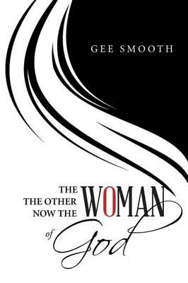 Woman the Other Woman Now the Woman of God (BOK)