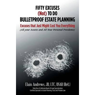 Fifty Excuses (Not) to Do Bulletproof Estate Planning (BOK)