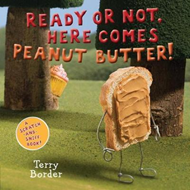 Ready or Not, Here Comes Peanut Butter!: A Scratch-and-Sniff (BOK)