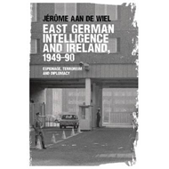 East German Intelligence and Ireland, 1949-90 (BOK)