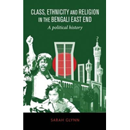 Class, Ethnicity and Religion in the Bengali East End (BOK)