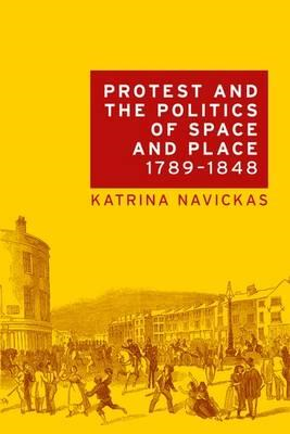 Protest and the Politics of Space and Place, 1789-1848 (BOK)