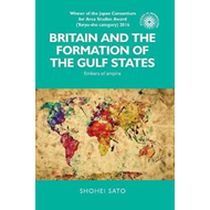 Britain and the Formation of the Gulf States (BOK)