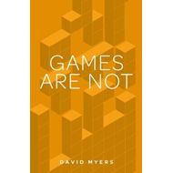 Games are Not (BOK)