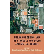 Urban Gardening and the Struggle for Social and Spatial Just (BOK)