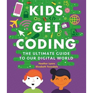 Kids Get Coding: A Beginner's Guide to Our Digital World (BOK)