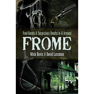 Foul Deeds and Suspicious Deaths in and around Frome (BOK)