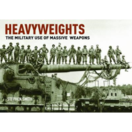Heavyweights: The Military Use of Massive Weapons (BOK)