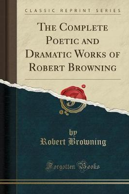 Complete Poetic and Dramatic Works of Robert Browning (Class (BOK)